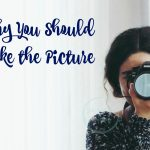 Why You Should Take the Picture