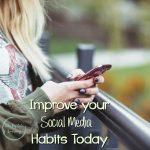 Improve Your Social Media Habits Today